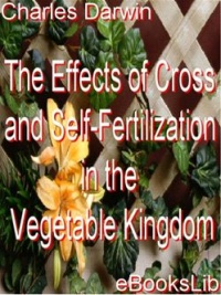Vignette du livre The Effects of Cross and Self-Fertilization in the Vegetable Kingdom