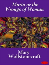 Maria or the Wrongs of Woman - Mary Wollstonecraft