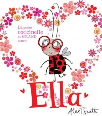 Ella  La petite coccinelle au grand coeur - Alex T. Smith