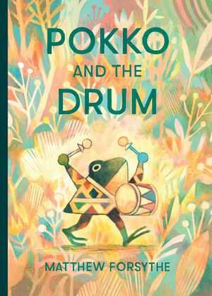 Pokko and the Drum - Matthew Forsythe
