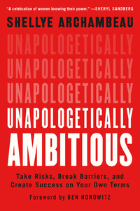 Unapologetically Ambitious - Shellye Archambeau