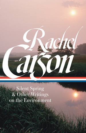 Vignette du livre Rachel Carson: Silent Spring & Other Writings on the Environment (LOA #307)