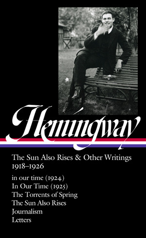 Vignette du livre Ernest Hemingway: The Sun Also Rises & Other Writings 1918-1926 (LOA #334)