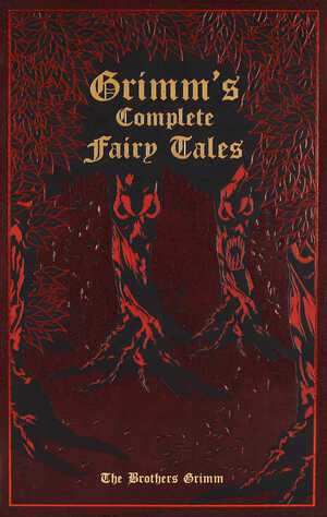 Grimm's Complete Fairy Tales - Jacob And Wilhelm Grimm