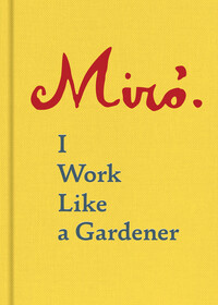 Vignette du livre Joan Miro: I Work Like a Gardener (Interview with Joan Miro on his creative process)
