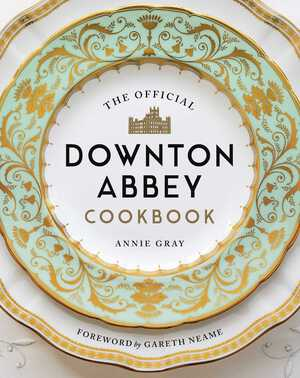 The Official Downton Abbey Cookbook - Annie Gray