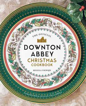 Vignette du livre The Official Downton Abbey Christmas Cookbook