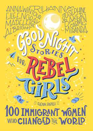 Vignette du livre Good Night Stories for Rebel Girls: 100 Immigrant Women Who Changed the World