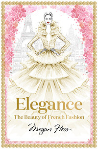 Vignette du livre Elegance: The Beauty of French FashionELEGANCE: THE BEAUTY OF FRENCH