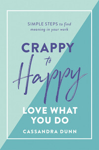 Vignette du livre Crappy to Happy: Love What You Do - Cassandra Dunn