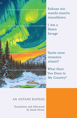 Vignette du livre I Am a Damn Savage; What Have You Done to My Country?Eukuan nin matshi-manitu innushkueu; Tanite nene etutamin nitassi?