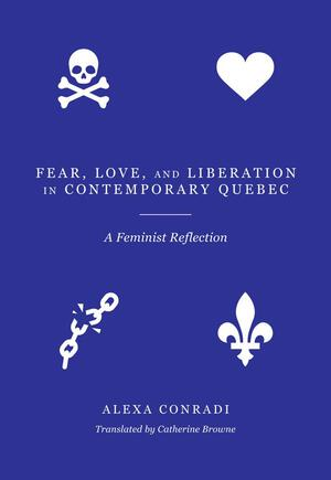 Vignette du livre Fear, Love, and Liberation in Contemporary Québec