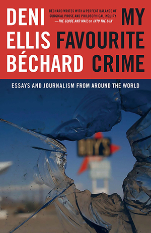 My Favourite Crime - Deni Ellis Béchard