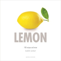 Vignette du livre Lemon : 100 recipes and more - Isabelle Lambert