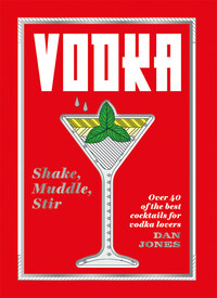 Vignette du livre Vodka: Shake, Muddle, StirVODKA: SHAKE, MUDDLE, STIR