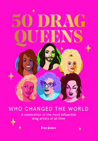 Vignette du livre 50 Drag Queens Who Changed the World