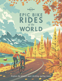 Vignette du livre Lonely Planet Epic Bike Rides of the World 1st Ed.