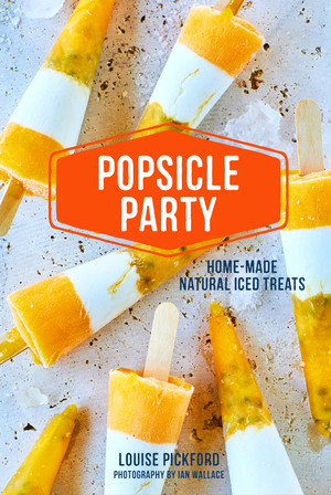 Popsicle Party - Louise Pickford