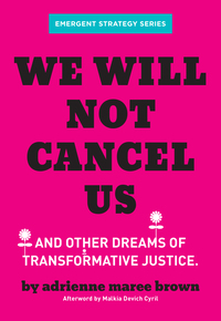 We Will Not Cancel Us - Adrienne Maree brown