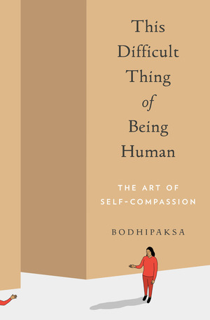 This Difficult Thing of Being Human - Bodhipaksa