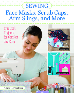 Vignette du livre Sewing Face Masks, Scrub Caps, Arm Slings, and More