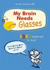 Vignette du livre My brain needs glasses: ADHD explained to kids