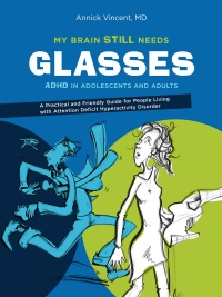 Vignette du livre My Brain Still Needs Glasses : ADHD in Adolescents and Adults