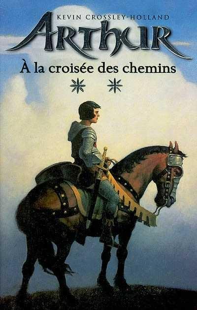 A La Croisee Des Chemins Arthur 02 Par Kevin Crossley Holland Jeunesse Romans 10 14 Ans Leslibraires Ca