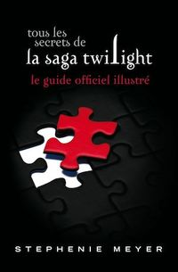 Vignette du livre Tous les Secrets de la Saga Twilight : le Guide Officiel Illustré