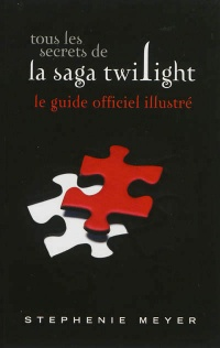 Vignette du livre Tous les secrets de la saga Twilight: le guide officiel illustré