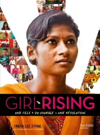 Girl Rising : une fille + du courage = une révolution - Tanya Lee Stone, Karine Guldemann