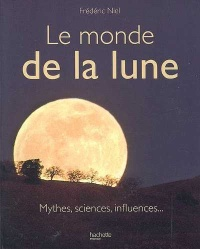 Vignette du livre Monde de la Lune (Le): Mythes, Sciences, Influences...