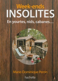 Week-ends insolites: yourtes, nids, cabanes - Marie-Dominique Perrin