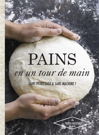 Vignette du livre Pains en un tour de main: sans pétrissage & sans machine !