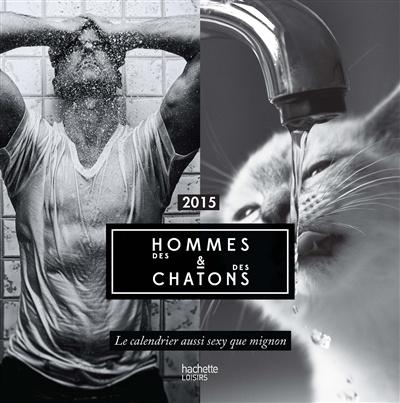 Des Hommes Et Chatons des hommes et des chatons 2015:calendrier aussi sexy que mignon par