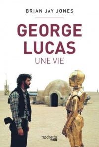 George Lucas, une vie - Brian Jay Jones