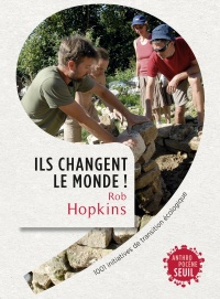Vignette du livre Ils changent le monde : 1001 initiatives de transition écologique - Rob Hopkins, Simon Vermeulen