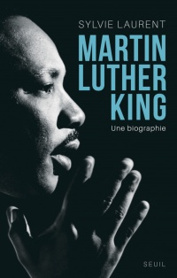 Martin Luther King: une biographie intellectuelle et politique - Sylvie Laurent