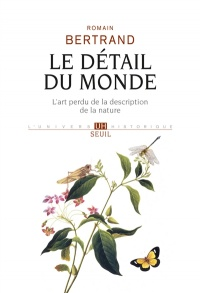 Vignette du livre Le détail du monde : l'art perdu de la description de la nature - Romain Bertrand