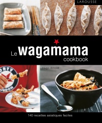 Le Wagamama Cookbook : 140 recettes asistiques faciles, Ditte Isager