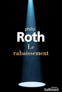 Rabaissement (Le) - Philip Roth