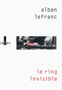 Ring invisible (Le) - Alban Lefranc