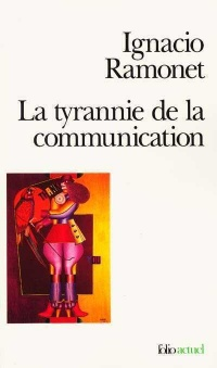 Tyrannie de la Communication (La) - Ignacio Ramonet