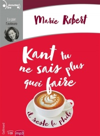Kant tu ne sais plus quoi faire, il reste la philo CD mp3 (2h50) - Marie Robert