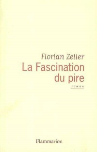 Fascination du Pire (La) - Florian Zeller