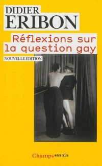 Réflexions sur la question gay (nouvelle édition) - Didier Eribon