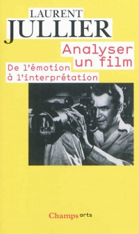 Analyser un film: De l'émotion à l'interprétation - Laurent Jullier