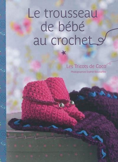 Le trousseau de bébé au crochet  les tricots de Coco, Sophie Boussahba a05acafbde5