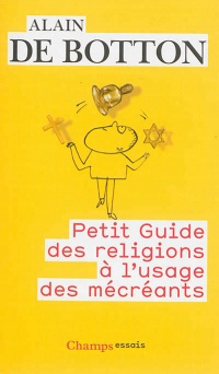 Petit guide des religions à l'usage des mécréants - Alain De Botton