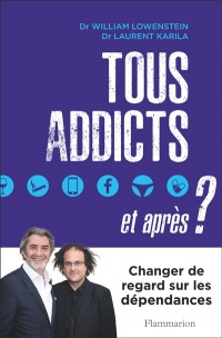 Vignette du livre Tous addicts, et après ? - William Lowenstein, Laurent Karila